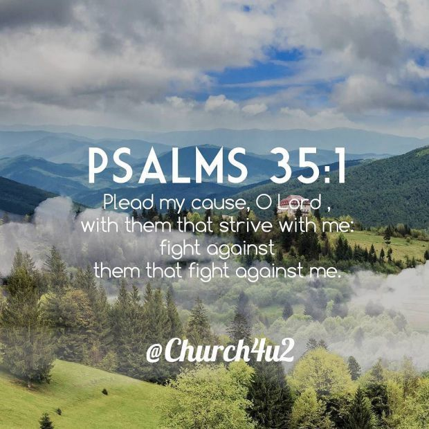 Psalms 35-1 Plead my cause O Lord  with them that strive with me: fight against them that fight against me. http://ift.tt/2BtPyb1pic.twitter.com/5V3shJZ1TI  Psalms 35-1 Plead my cause O Lord  with them that strive with me: fight against them that fight against me. http://ift.tt/2BtPyb1 http://pic.twitter.com/5V3shJZ1TI