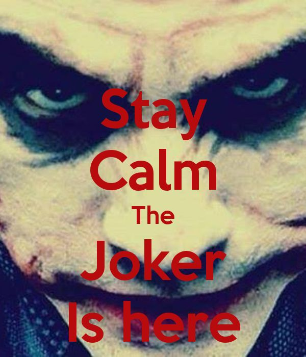 Stay calm the Joker is here