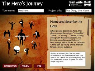 The hero's journey is an ancient story pattern that can be found in texts from thousands of years ago or in newly released Hollywood blockbusters. This interactive tool will provide students with background on the hero's journey and give them a chance to explore several of the journey's key elements. Students can use the tool to record examples from a hero's journey they have read or viewed or to plan out a hero's journey of their own.