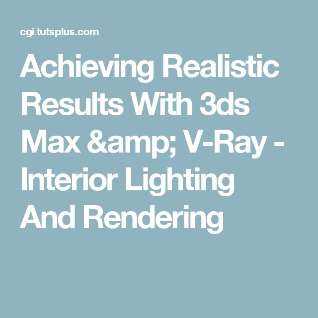 Achieving Realistic Results With 3ds Max & V-Ray - Interior Lighting And Rendering