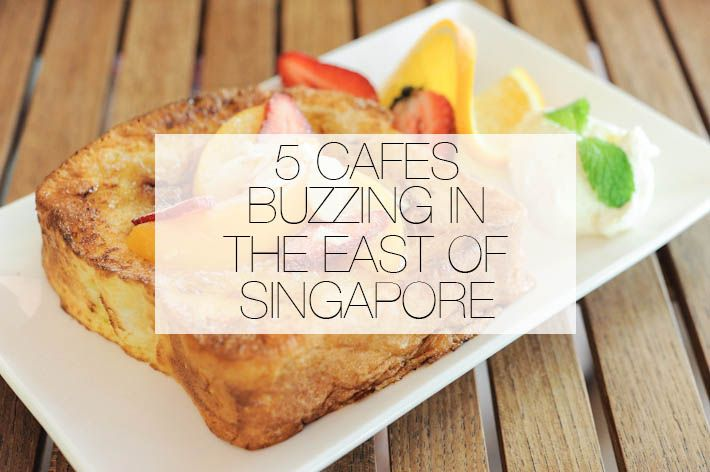 5 cafes in the East of Singapore that you must check out.