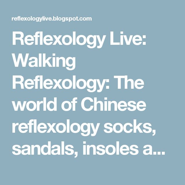 Reflexology Live: Walking Reflexology: The world of Chinese reflexology socks, sandals, insoles and shoes