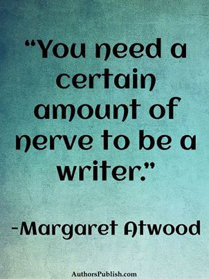 """""""You need a certain amount of nerve to be a writer."""" ~Margaret Atwood #writing #writers #quotes ~SheWolf★"""