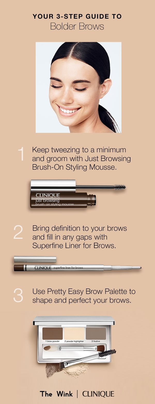 How to get bold yet natural-looking brows. 1. Keep tweezing to a minimum and groom with Just Browsing Brush-On Styling Mousse. 2. Bring definition to your brows and fill in any gaps with Superfine Liner for Brows. 3. Use Pretty Easy Brow Palette to shape and perfect your brows.