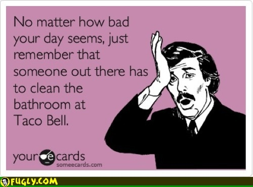 Perspective: Feelings Better, Remember This, Perspective Lol, Bathroom Cleaners, At Walmart, So True, Funny Stuff, Tacos Belle, Bad Day