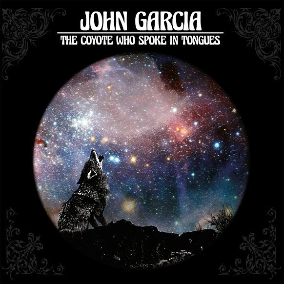 Album Review: JOHN GARCIA The Coyote Who Spoke in Tongues