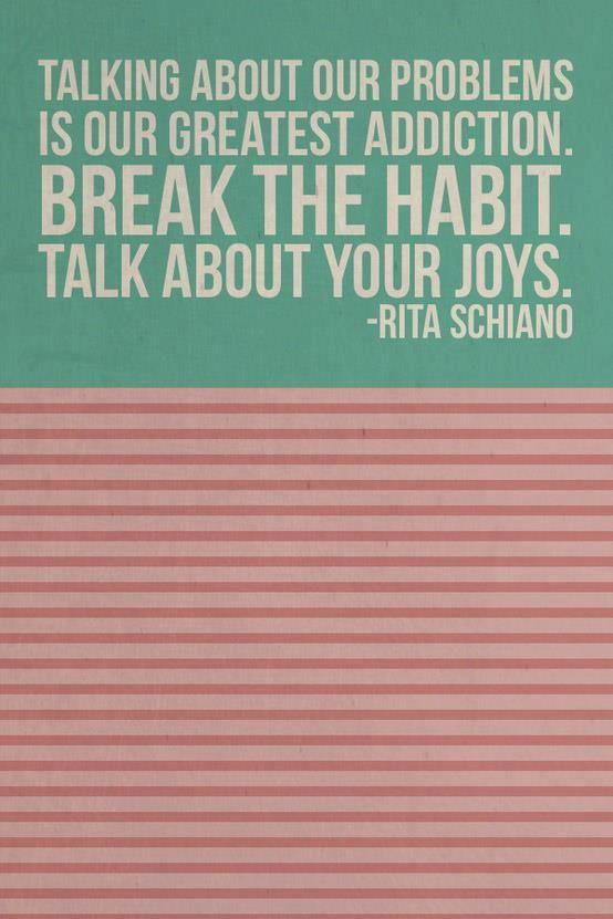 Break the habit.