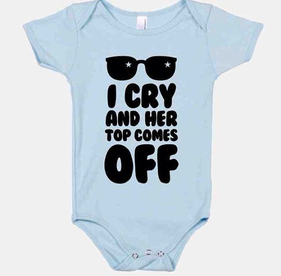 Adorable and funny with saying I Cry and Her Top Comes Off! Available in sizes for Newborn, 3 months, 6 months and 12 months.    If you would like