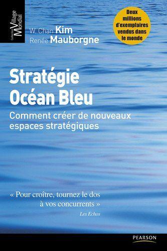 Stratégie Océan Bleu: Comment créer de nouveaux espaces stratégiques: Amazon.fr: W.Chan Kim, Renée Mauborgne: Livres  A lire http://grafal2004.worpress.com