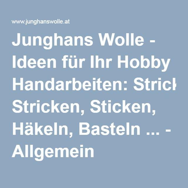Junghans Wolle - Ideen für Ihr Hobby Handarbeiten: Stricken, Sticken, Häkeln, Basteln ... - Allgemein