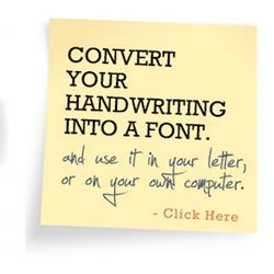 Convert your handwriting into a font! Add a personal touch to your emails and/or use it for digital scrapbooking.