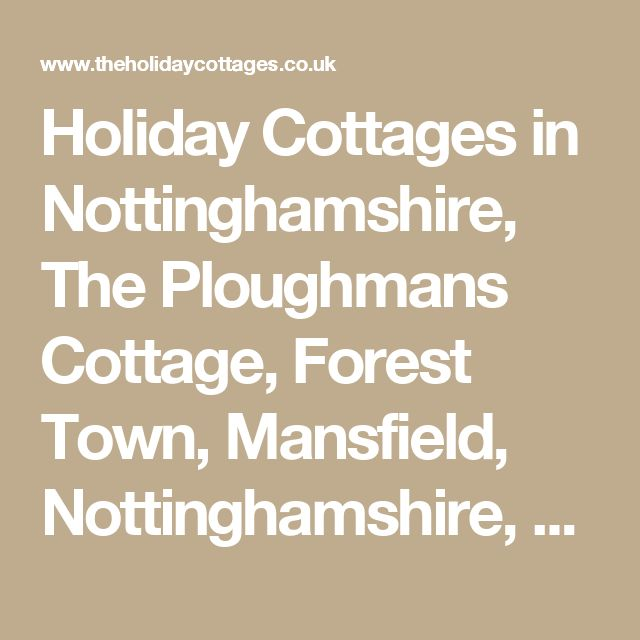 Holiday Cottages in Nottinghamshire, The Ploughmans Cottage, Forest Town, Mansfield, Nottinghamshire,  The Holiday Cottages, Self Catering Cottages in the UK and Ireland