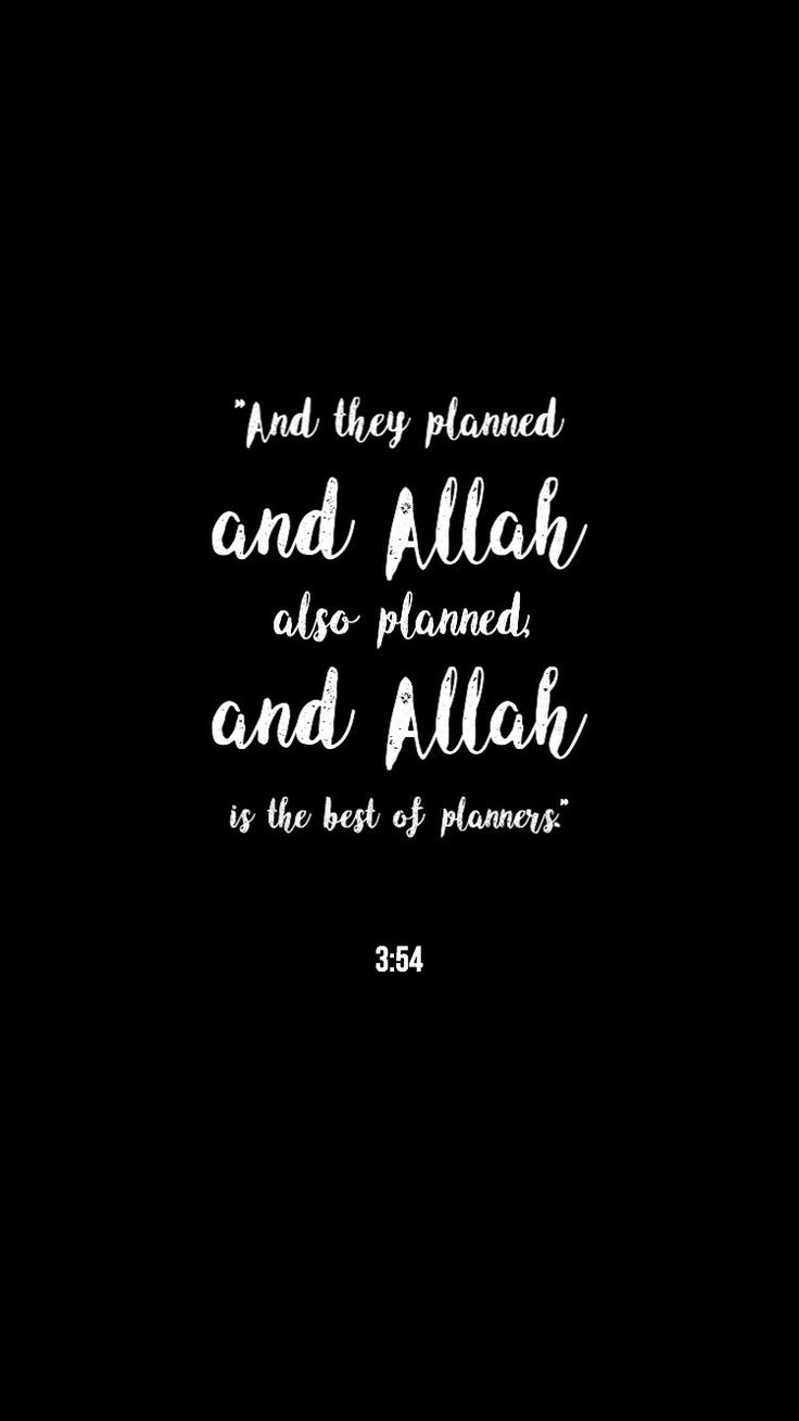 """And they planned and Allah also planned, and Allah is the best of planner"" 3:54"