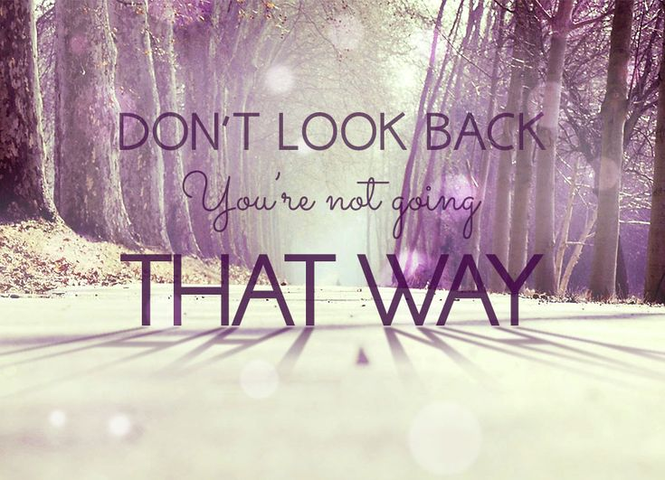 Image result for don't look back you're not going that way