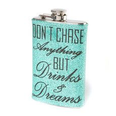 Don't Chase Anything But Drinks and Dreams Glitter Flask