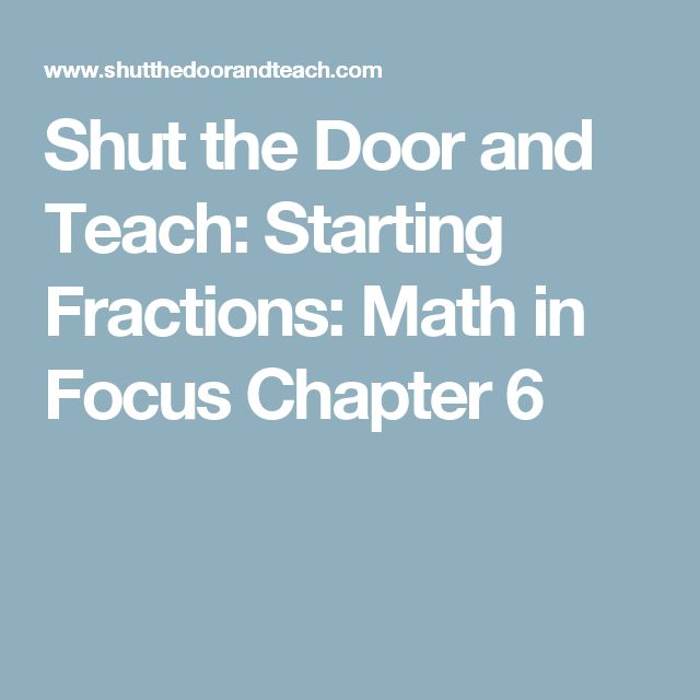Shut the Door and Teach: Starting Fractions:  Math in Focus Chapter 6