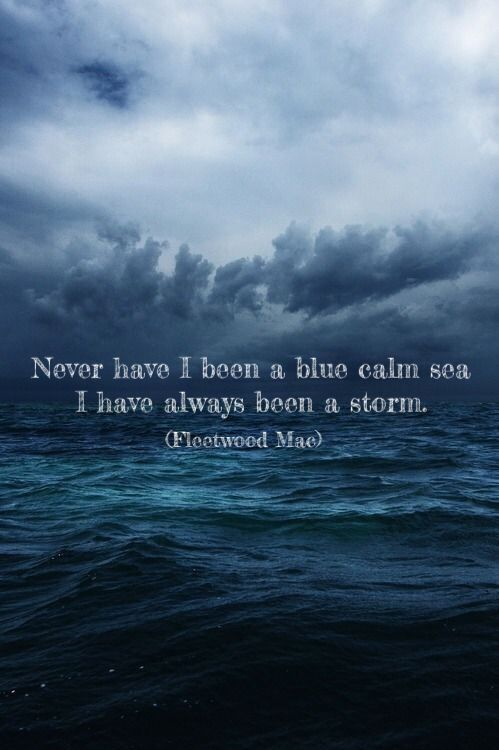"""Never have I been a blue calm sea I have always been a storm"" - Tattoo Quote Choice"