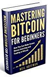Bitcoin: Mastering Bitcoin for Beginners: How You Can Make Insane Money Investing and Trading in Bitcoin (Bitcoin Mining Bitcoin Trading Cryptocurrency Blockchain Wallet & Business) by Neil Hoffman (Author) Gary McAllen (Editor) Bitcoin Book (Introduction) #Kindle US #NewRelease #Computers #Technology #eBook #AD