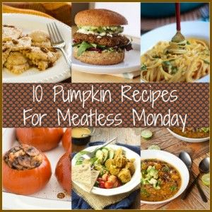 Pumpkin for Dinner! 10 Recipes for Meatless Monday|Craving Something Healthy