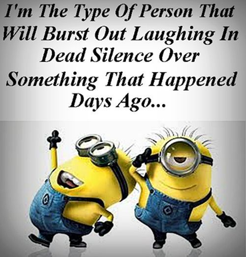 but really...I'm the type of person that will burst out laughing in dead silence over somthing that happened days ago...