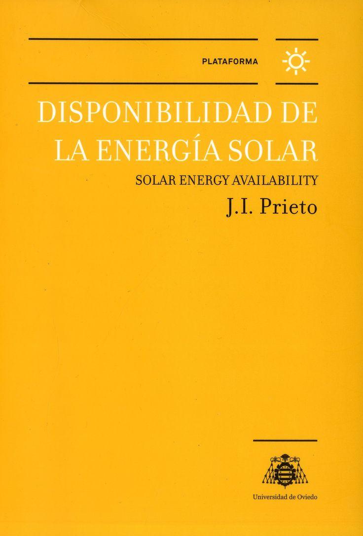 Disponibilidad de la energía solar = Solar energy availability /J.I. Prieto.-- Oviedo : Universidad de Oviedo, D.L. 2016.