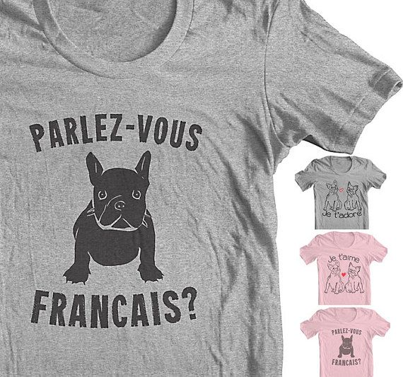"FRENCH BULLDOG CLOTHING Frenchie T shirt ""Je t'adore"" I adore you in French. Je t'aime I love you Parlez-Vous Francais? Do you Speak French?"