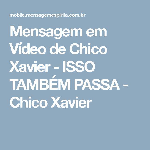 Mensagem em Vídeo de Chico Xavier - ISSO TAMBÉM PASSA - Chico Xavier
