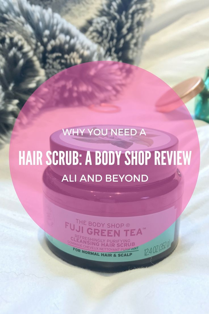 Why You Need a Hair Scrub: A Body Shop Review // Ali and Beyond