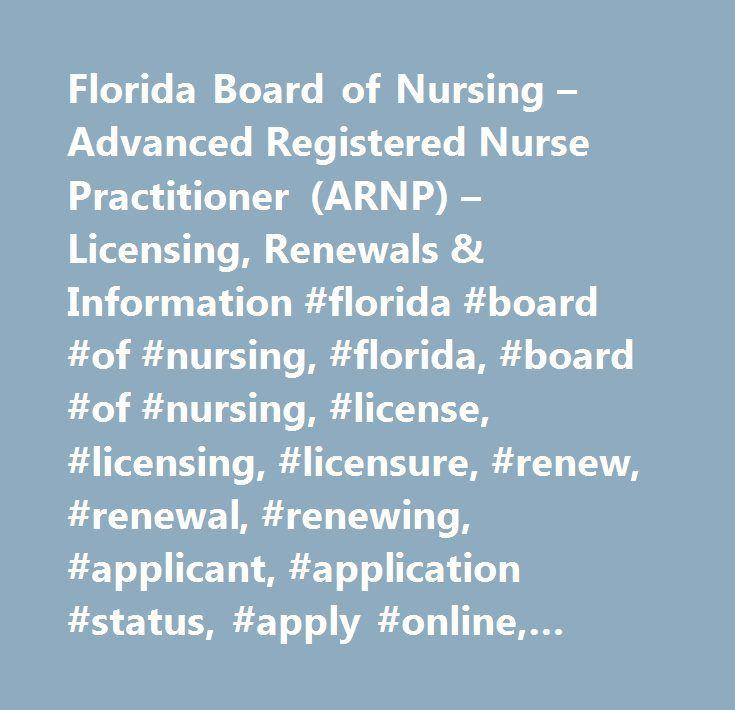 Florida Board of Nursing – Advanced Registered Nurse Practitioner (ARNP) – Licensing, Renewals & Information #florida #board #of #nursing, #florida, #board #of #nursing, #license, #licensing, #licensure, #renew, #renewal, #renewing, #applicant, #application #status, #apply #online, #renew #online, #requirements, #process, #fees, #continuing #education, #statutes, #laws, #rules, #codes, #certified #nursing #assistants, #cna, #licensed #practical #nurses, #lpn, #registered #nurses, #rn…