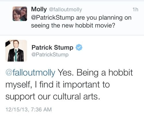 lol Patrick Stump from Fall Out Boy I always say Im a hobbit cause Im really short and he does the same thing