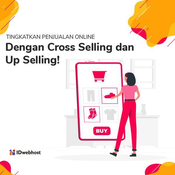Tingkatkan Penjualan Dengan Cross Selling Dan Up Selling Produk