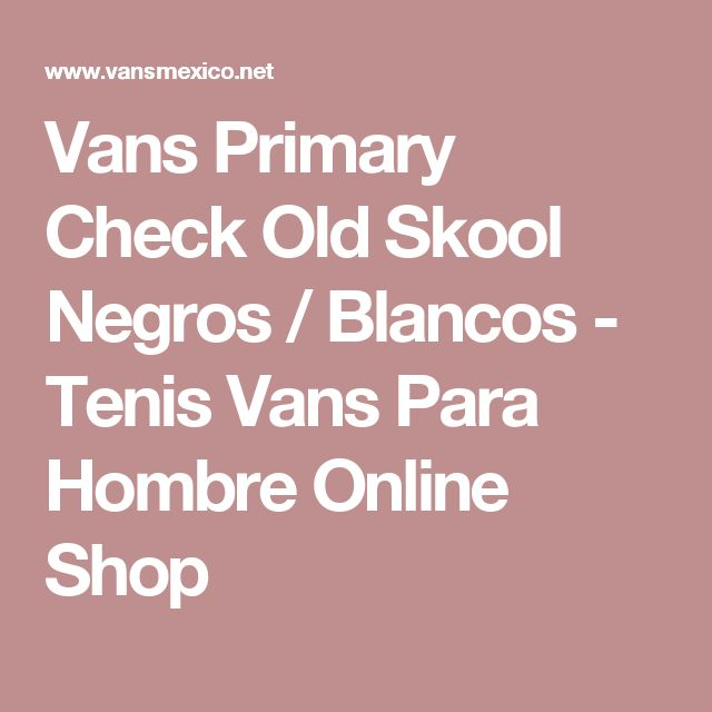 Vans Primary Check Old Skool Negros / Blancos - Tenis Vans Para Hombre Online Shop