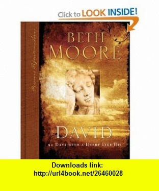 David 90 Days with A Heart Like His (Personal Reflections Series) (9780805444278) Beth Moore , ISBN-10: 0805444270  , ISBN-13: 978-0805444278 ,  , tutorials , pdf , ebook , torrent , downloads , rapidshare , filesonic , hotfile , megaupload , fileserve