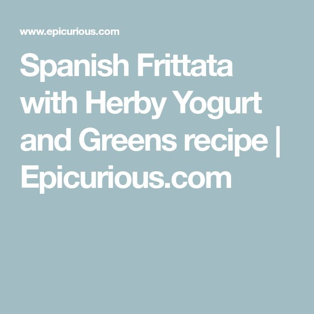 Spanish Frittata with Herby Yogurt and Greens recipe | Epicurious.com