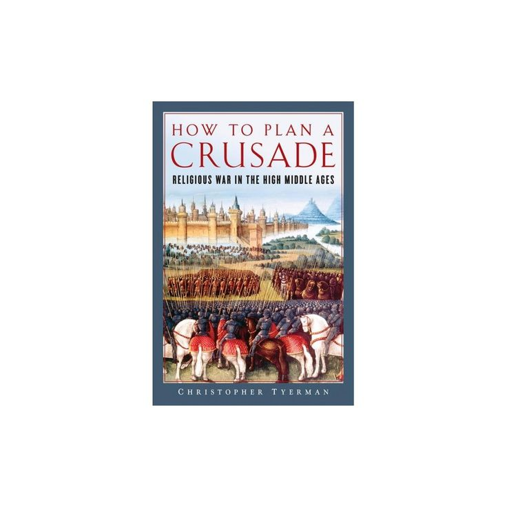 How to Plan a Crusade : Religious War in the High Middle Ages (Hardcover) (Christopher Tyerman)