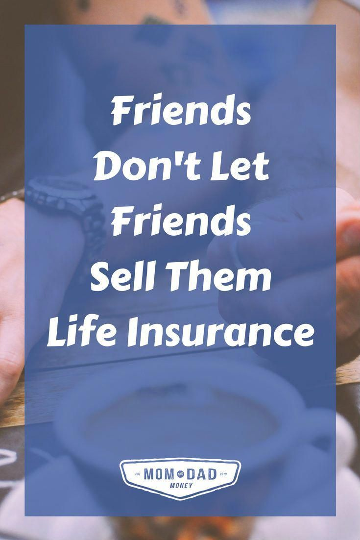 Friends Don T Let Friends Sell Them Life Insurance Life