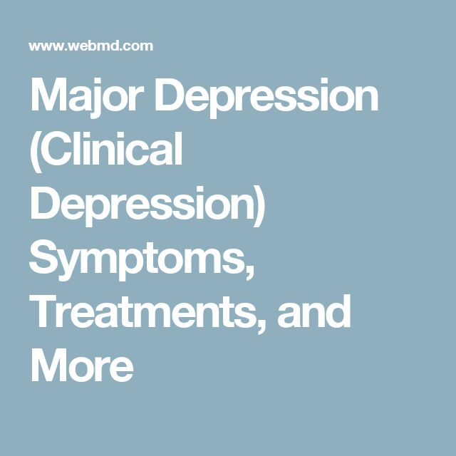 Major Depression (Clinical Depression) Symptoms, Treatments, and More