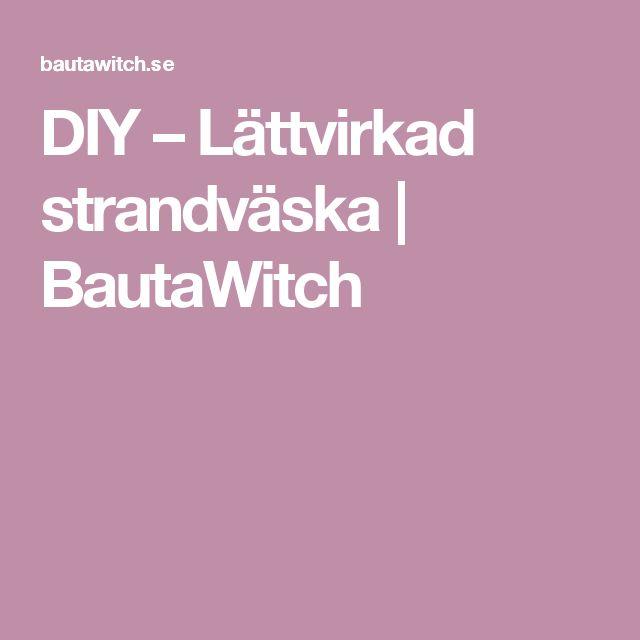 DIY – Lättvirkad strandväska | BautaWitch