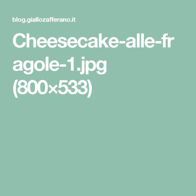 Cheesecake-alle-fragole-1.jpg (800×533)