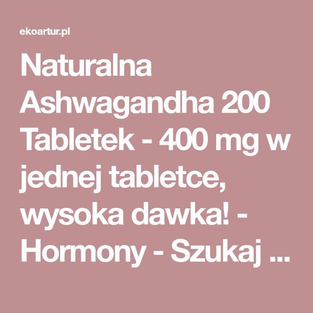 Naturalna Ashwagandha 200 Tabletek - 400 mg w jednej tabletce, wysoka dawka! - Hormony - Szukaj po dolegliwości