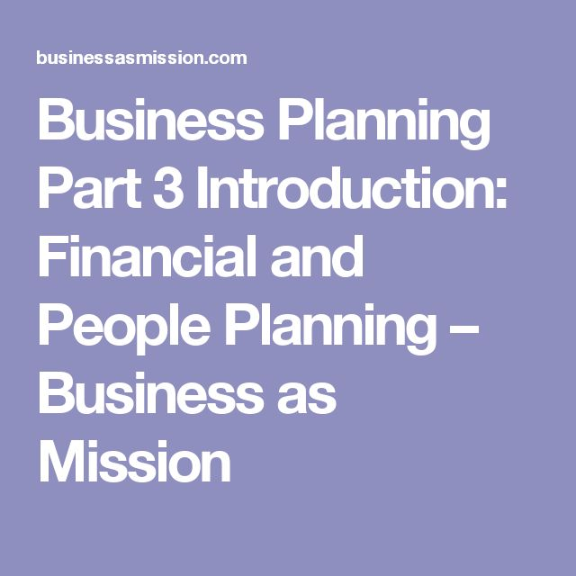 Business Planning Part 3 Introduction: Financial and People Planning – Business as Mission