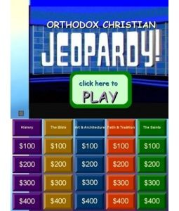 Orthodox Jeopardy Game   An Orthodox Christian game of Jeopardy for all ages, that is interactive through a powerpoint presentation. Test your knowledge in areas of the Bible, tradition, saints, feastdays, music, art architecture, the Church, the Divine Liturgy, and more.  HIGHLY RECOMMENDED – Download this file and open it properly in Microsoft Powerpoint for full features and layout. Scribd has disorted this file in simple viewing.