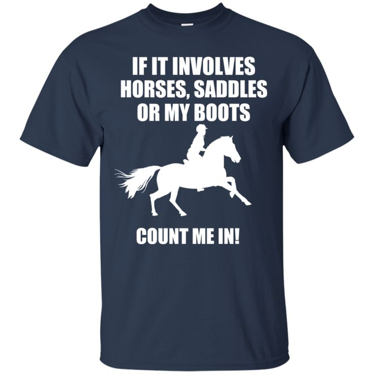 Riding Horse Shirts If It involves Horses, Saddles Or My Boots Count me in T-shirts Hoodies Sweatshirts Riding Horse Shirts If It involves Horses, Saddles Or My