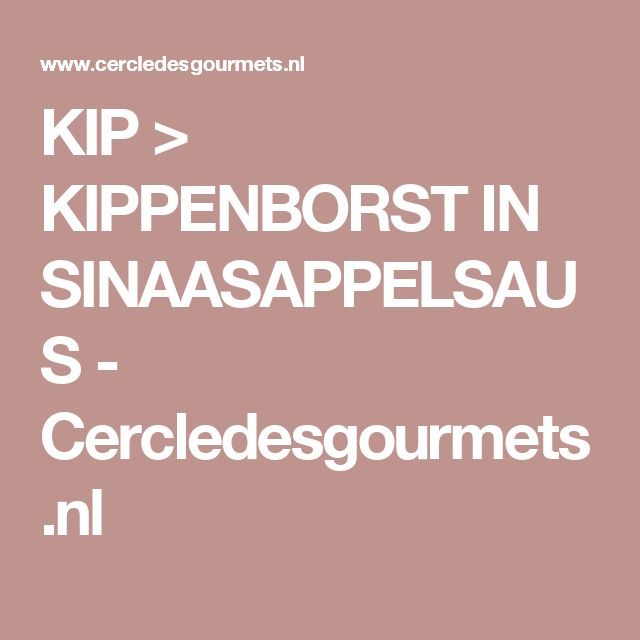 KIP > KIPPENBORST IN SINAASAPPELSAUS - Cercledesgourmets.nl
