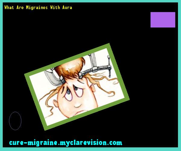 What Are Migraines With Aura 172612 - Cure Migraine