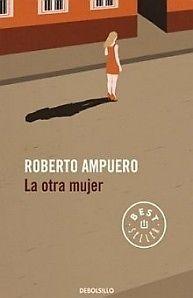 LA OTRA MUJERAutor: ROBERTO AMPUEROEditorial: DEBOLSILLOPAGINAS  387Al terminar su conferencia, un profesor chileno radicado en Berlín recib...112873787