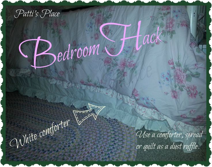 Use an extra comforter, quilt or spread as a dust ruffle. Patti's Place