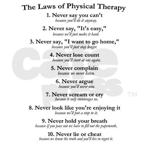 This is so true! I wish every patient   could see this because maybe then every physical therapy appointment would be   enjoyable for the therapist and the patients near them!