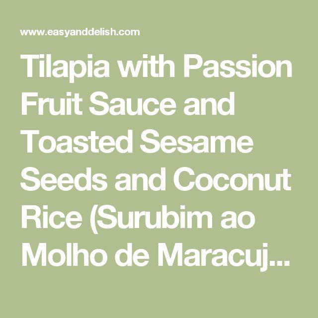 Tilapia with Passion Fruit Sauce and Toasted Sesame Seeds and Coconut Rice (Surubim ao Molho de Maracujá e Gergelim e Arroz de Coco) - Easy and Delish