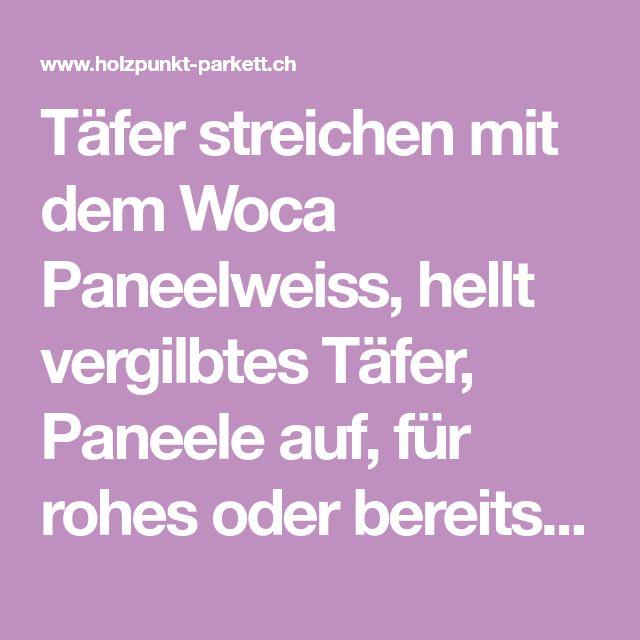 Täfer streichen mit dem Woca Paneelweiss, hellt vergilbtes Täfer, Paneele auf, für rohes oder bereits behandeltes Holz. Jetzt im Shop erhältlich.
